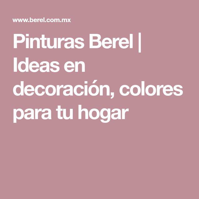 Pinturas Berel   Ideas en decoración, colores para tu hogar