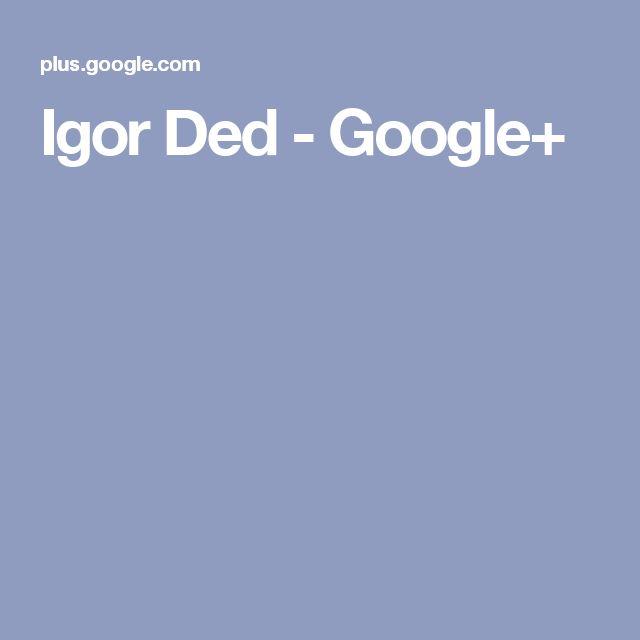 Igor Ded - Google+