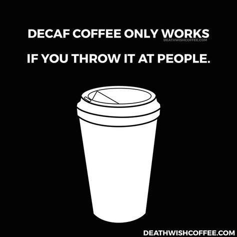 Decaf has a purpose! Who knew?!