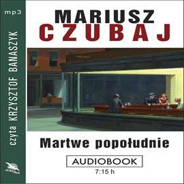 """Mariusz Czubaj, """"Martwe popołudnie"""", Albatros, Warszawa 2014. Jedna płyta CD, 7 godz. 15 min. Czyta Krzysztof Banaszyk."""