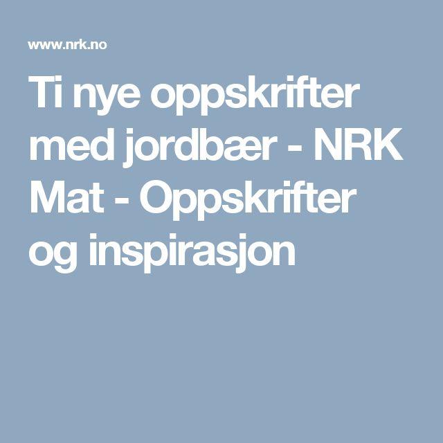 Ti nye oppskrifter med jordbær - NRK Mat - Oppskrifter og inspirasjon