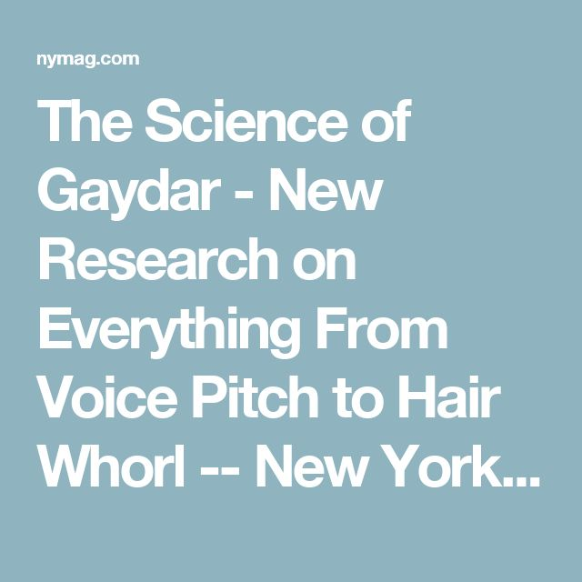 The Science of Gaydar - New Research on Everything From Voice Pitch to Hair Whorl -- New York Magazine