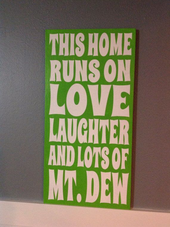 This home runs on love laughter and lots of mt. Dew sign. Measures 12x24, customizable, mt dew can be changed to anything. Your choice of