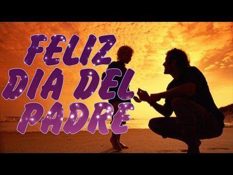 Imagenes y Frases para el dia del Padre, Feliz Dia del Padre - YouTube