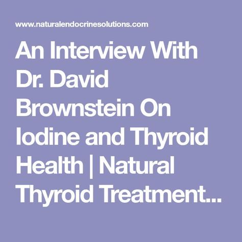 An Interview With Dr. David Brownstein On Iodine and Thyroid Health | Natural Thyroid Treatment/Graves Disease/Hashimotos Thyroiditis