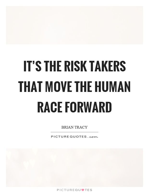 Its The Risk Takers That Move The Human Race Forward Picture Quote
