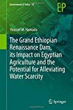 The Grand Ethiopian Renaissance Dam its Impact on Egyptian Agriculture and the Potential for Alleviating Water Scarcity (Environment & Policy) by Youssef M. Hamada