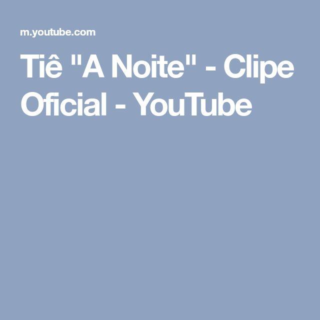 """Tiê """"A Noite"""" - Clipe Oficial - YouTube Essa letra diz muito!"""