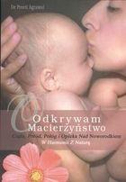 Odkrywam macierzyństwo Ciąża, Poród, Połóg, I opieka nad Noworodkiem. W harmonii z naturą - Preeti Agrawal