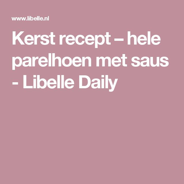 Kerst recept – hele parelhoen met saus - Libelle Daily