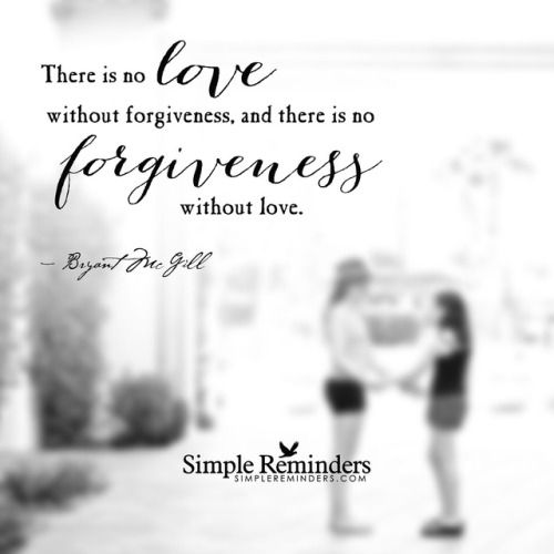 "bryantmcgill:  ""There is no love without forgiveness, and there is no forgiveness without love. — Bryant McGill  """