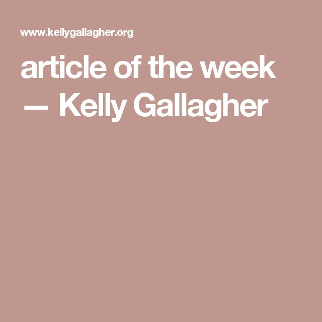 article of the week — Kelly Gallagher - use as mentor texts!                                                                                                                                                      More