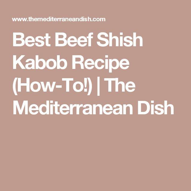 Best Beef Shish Kabob Recipe (How-To!) | The Mediterranean Dish