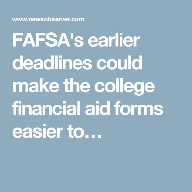FAFSA's earlier deadlines could make the college financial aid forms easier to…