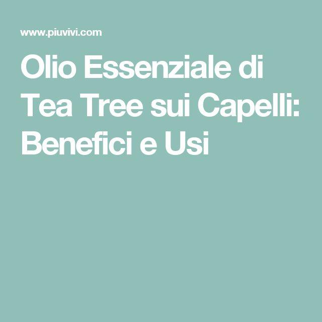 Olio Essenziale di Tea Tree sui Capelli: Benefici e Usi