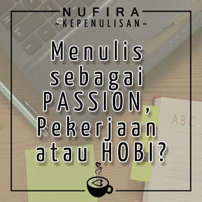 JURNAL NUFIRA: Menulis sebagai Passion, Pekerjaan atau Hobi?