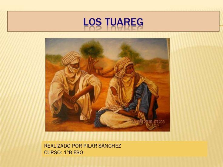 Los tuareg: vida, costumbres, fisionomía, lugar donde habitan, vestidos, religión, idioma,economía...