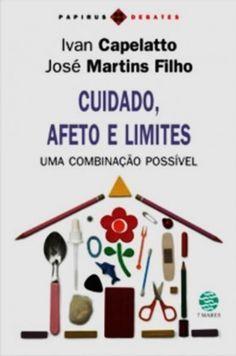 CUIDADO, AFETO E LIMITES - José Martins Filho e Ivan Capelatto