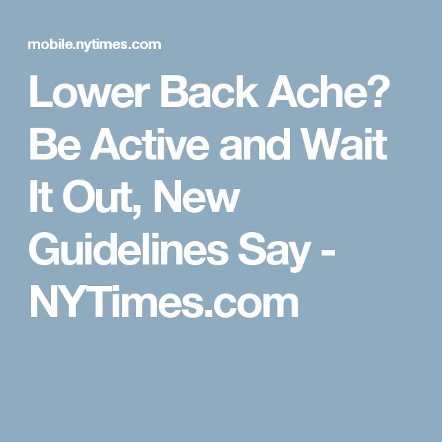 Lower Back Ache? Be Active and Wait It Out, New Guidelines Say - NYTimes.com