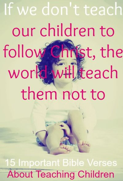 If we don't teach our children to follow Christ, the world will teach them not to. Check Out 15 Important Bible Verses About Teaching Children