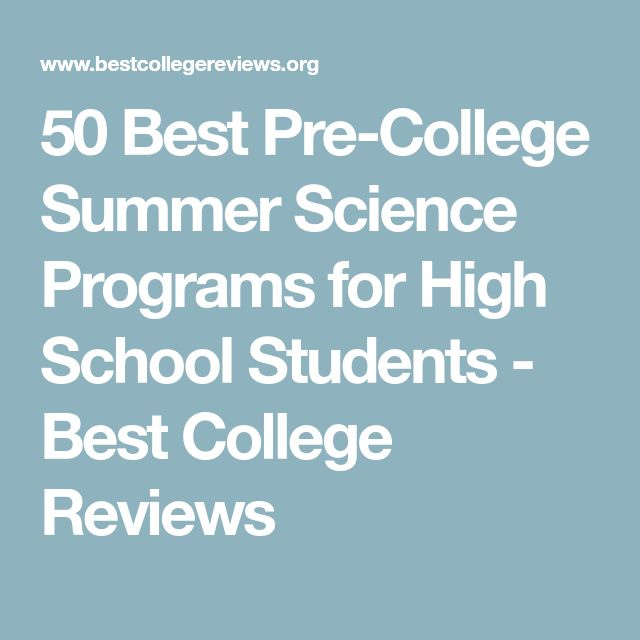 50 Best Pre-College Summer Science Programs for High School Students - Best College Reviews