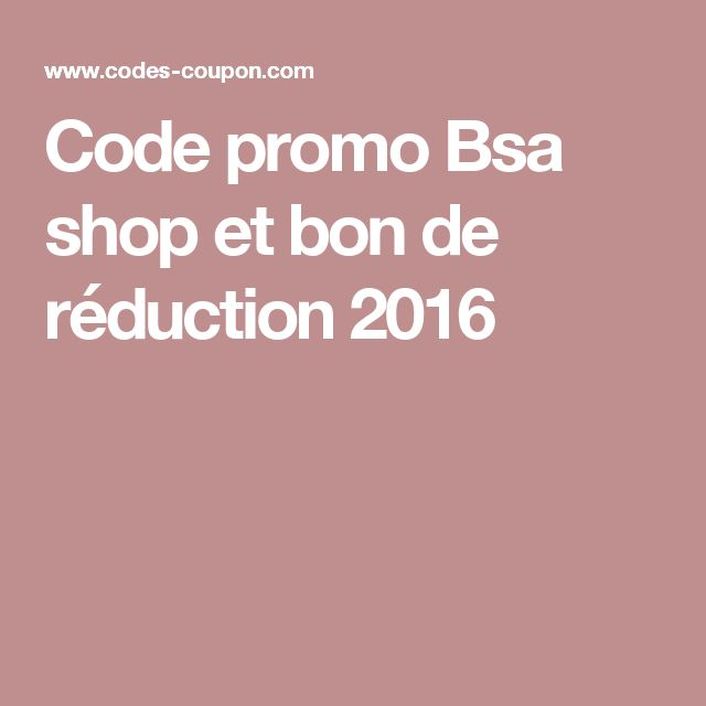 Code promo Bsa shop et bon de réduction 2016