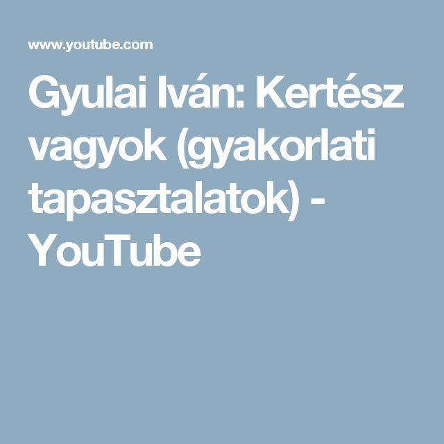 Gyulai Iván: Kertész vagyok (gyakorlati tapasztalatok) - YouTube