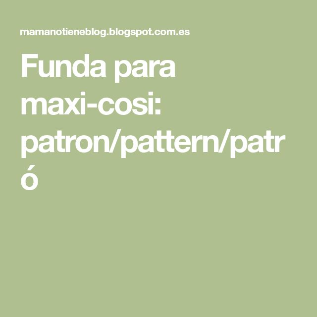 Funda para maxi-cosi: patron/pattern/patró