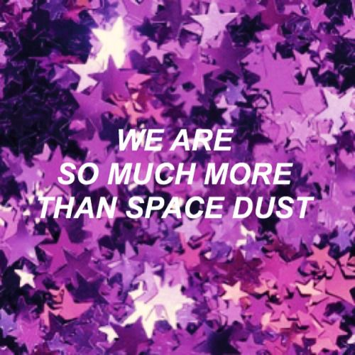 We're space dust that kinda has rights