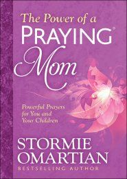 The Power of a Praying ® Mom: Powerful Prayers for You and Your Children - By: Stormie Omartian