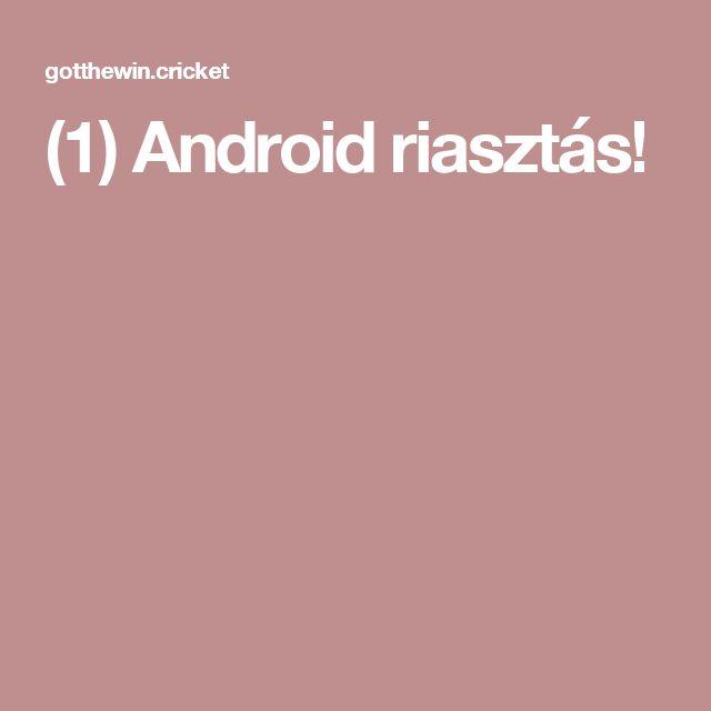 (1) Android riasztás!