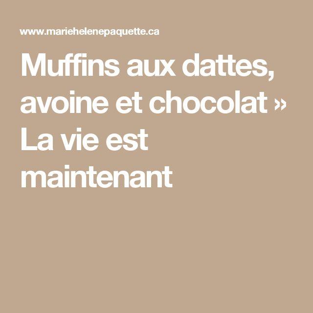 Muffins aux dattes, avoine et chocolat » La vie est maintenant