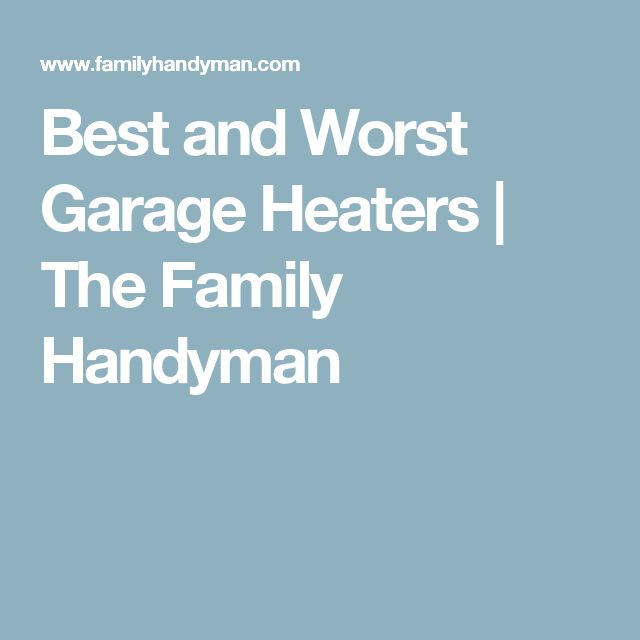 Best and Worst Garage Heaters   The Family Handyman