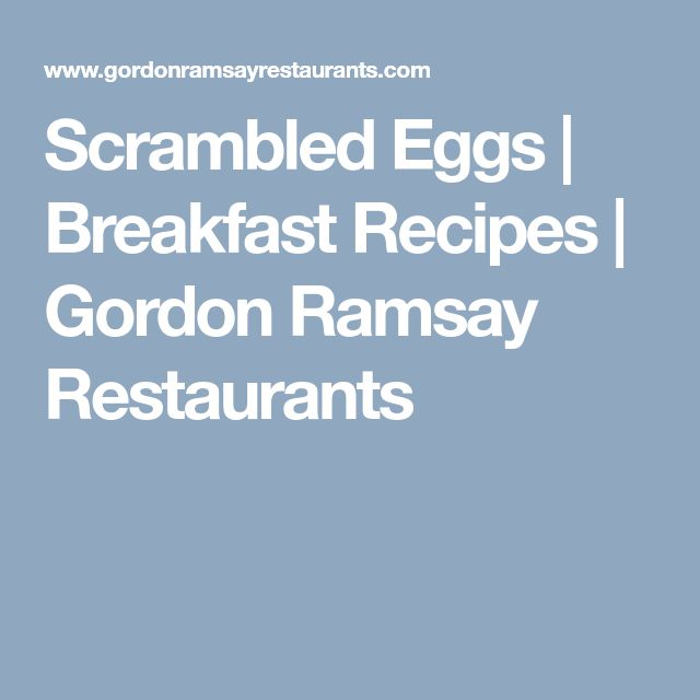 Scrambled Eggs   Breakfast Recipes   Gordon Ramsay Restaurants