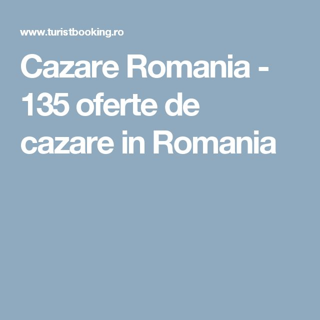 Cazare Romania - 135 oferte de cazare in Romania