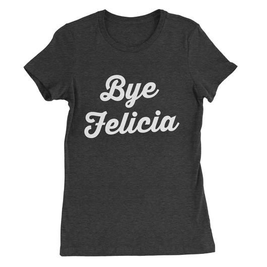 Bye Felicia  Friday, Next Friday Movie FREE SHIPPING T Shirt Graphic Tee Womens Clothing Athletic Grey and White Short Sleeved