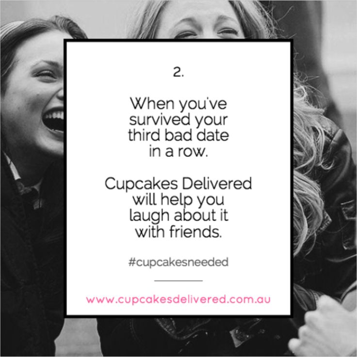 Reason # 2: When you've survived your third bad date in a row - Cupcakes Delivered will help you to laugh about it with friends! #needcupcakes #cupcakes #dessert #gift #present #sorry #saysorry #justbecause #iloveyou #laugh #thankyou #happybirthday #happyanniversary www.cupcakesdelivered.com.au