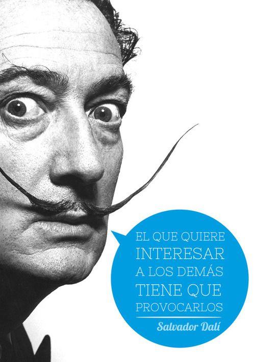 """""""El que quiere interesar a los demás tiene que provocarlos"""" Salvador Dali"""