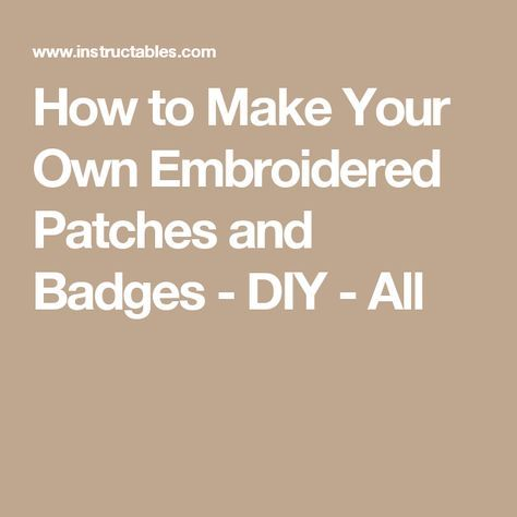 How to Make Your Own Embroidered Patches and Badges - DIY - All