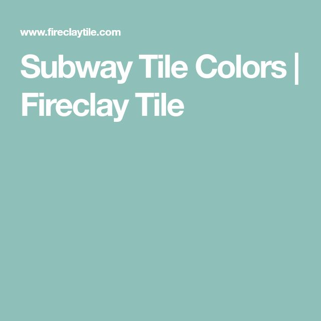 Subway Tile Colors | Fireclay Tile
