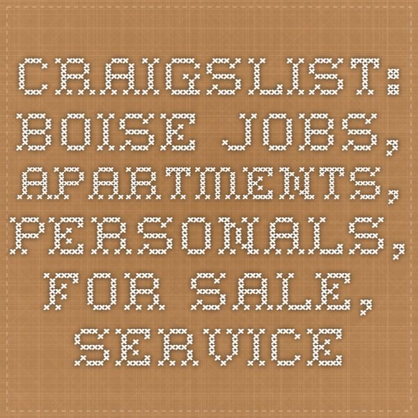 craigslist: boise jobs, apartments, personals, for sale ...