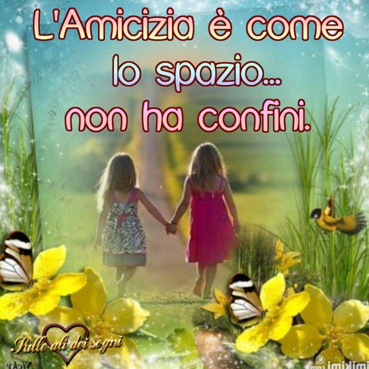 L'Amicizia è come lo spazio... non ha confini #amicizia