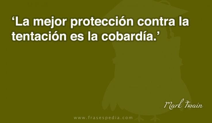 La mejor protección contra la tentación es la cobardía.