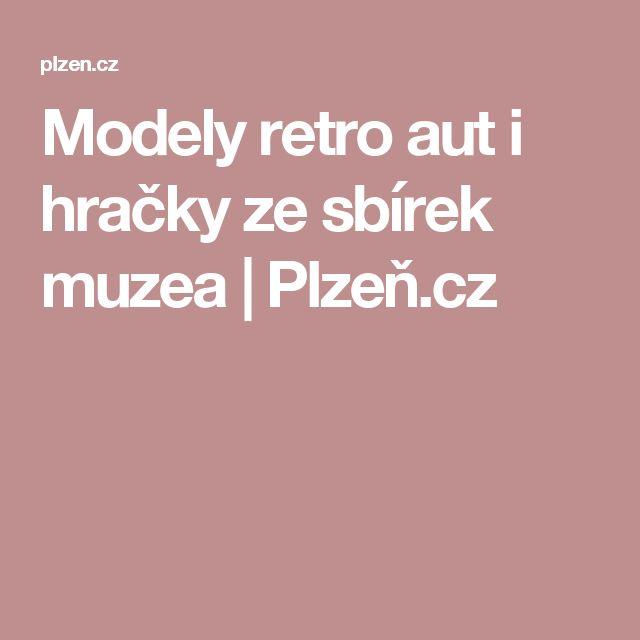Modely retro aut i hračky ze sbírek muzea | Plzeň.cz