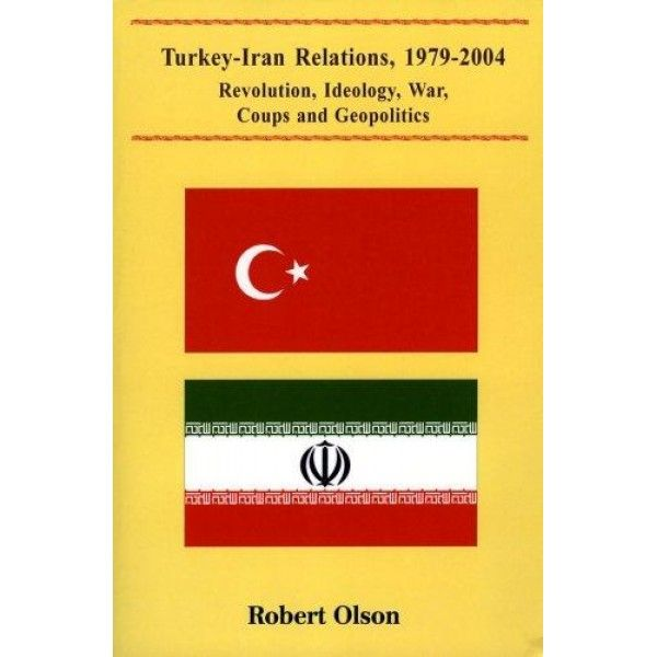 turkey-iran relations, 1979-2004: revolution, ideology, war, coups, and geopolitics