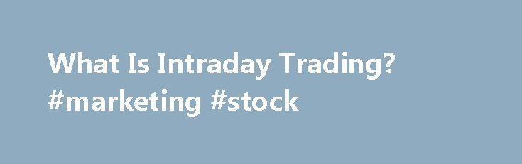 "What Is Intraday Trading? #marketing #stock http://stock.remmont.com/what-is-intraday-trading-marketing-stock/  medianet_width = ""300"";   medianet_height = ""600"";   medianet_crid = ""926360737"";   medianet_versionId = ""111299"";   (function() {       var isSSL = 'https:' == document.location.protocol;       var mnSrc = (isSSL ? 'https:' : 'http:') + '//contextual.media.net/nmedianet.js?cid=8CUFDP85S' + (isSSL ? '&https=1' : '');       document.write('');   })();What Is Intraday…"