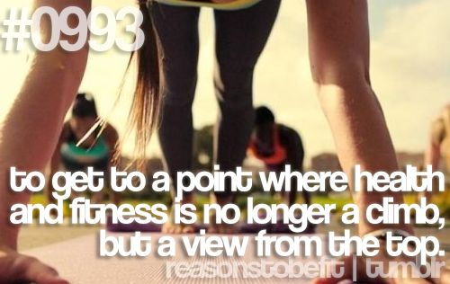 #0993   to get to a point where health and fitness is no longer a climb, but a view from the top