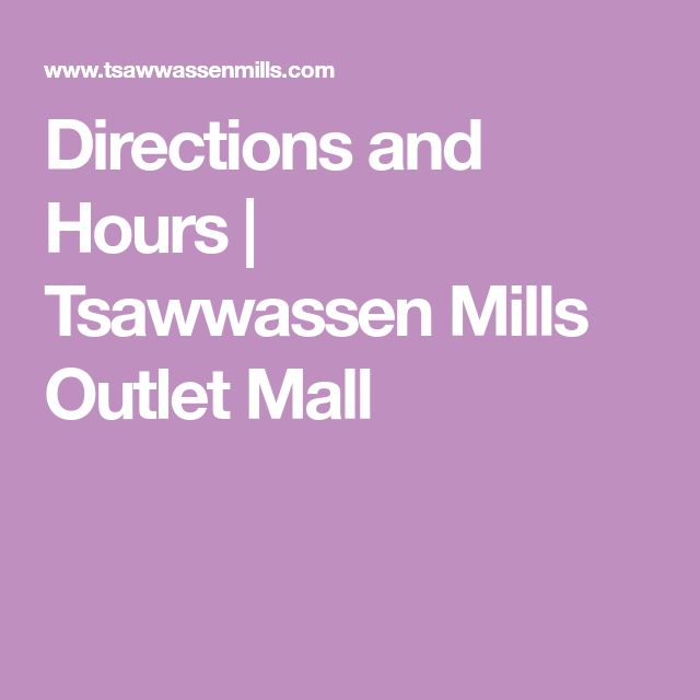 Directions and Hours | Tsawwassen Mills Outlet Mall