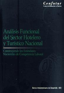 Análisis funcional del sector hotelero y turístico nacional :  construyendo los estándares nacionales de competencia laboral / Centro de Formación en Turismo. HF 5686.H75 C43