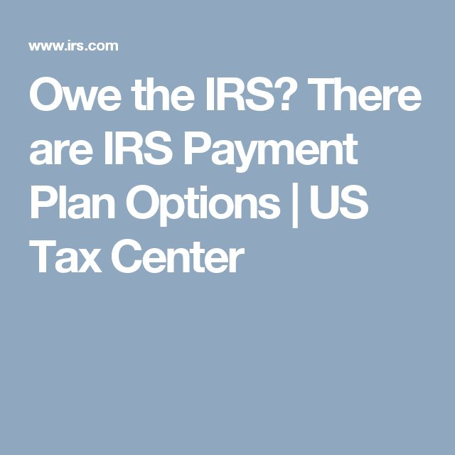 Owe the IRS?  There are IRS Payment Plan Options | US Tax Center